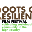 Roots of Resilience Film Festival: cultivating sustainable community in the high country